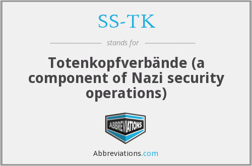 SS-TK - Totenkopfverbände (a component of Nazi security operations)