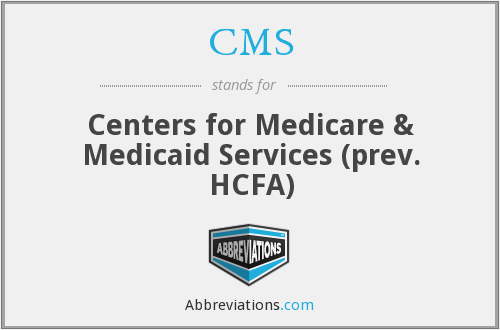 CMS - Centers for Medicare & Medicaid Services (prev. HCFA)