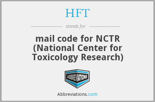 HFT - mail code for NCTR (National Center for Toxicology Research)