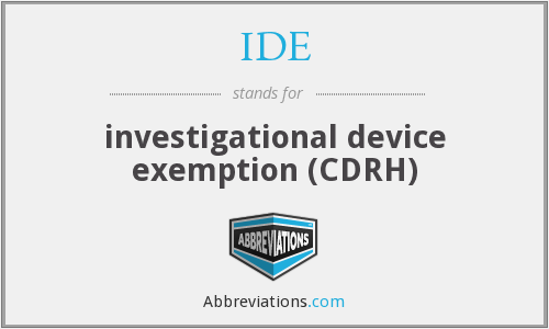 IDE - investigational device exemption (CDRH)