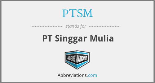 PTSM - PT Singgar Mulia