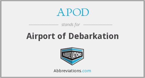 APOD - Airport of Debarkation