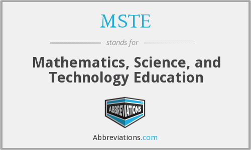 MSTE - Mathematics, Science, and Technology Education