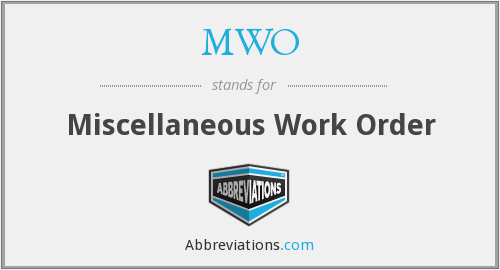 MWO - Miscellaneous Work Order