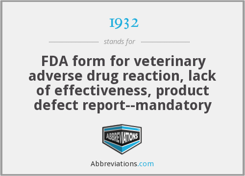 1932 - FDA form for veterinary adverse drug reaction, lack of effectiveness, product defect report--mandatory