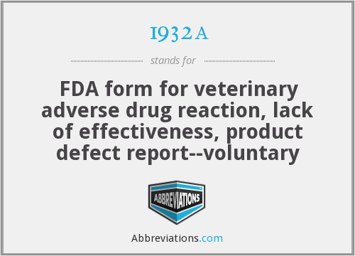 1932a - FDA form for veterinary adverse drug reaction, lack of effectiveness, product defect report--voluntary