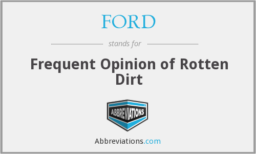 FORD - Frequent Opinion of Rotten Dirt