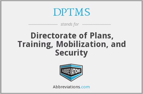 DPTMS - Directorate of Plans, Training, Mobilization, and Security
