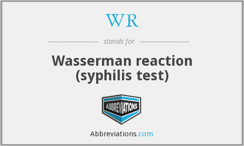 WR - Wasserman reaction (syphilis test)