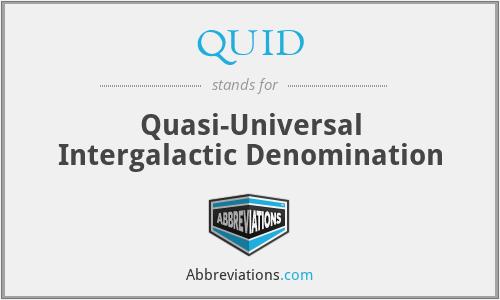 QUID - Quasi-Universal Intergalactic Denomination