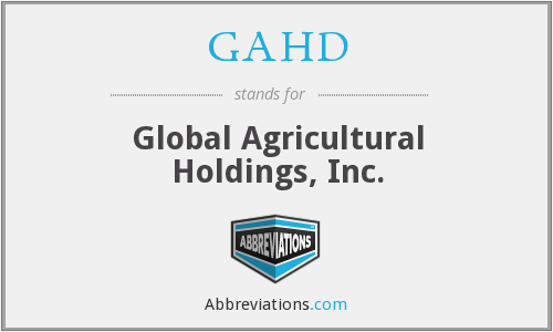GAHD - Global Agricultural Holdings, Inc.