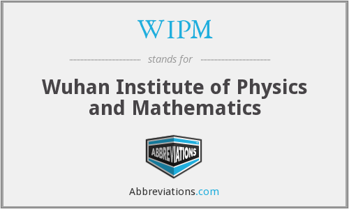 WIPM - Wuhan Institute of Physics and Mathematics