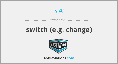 sw - switch (e.g. change)