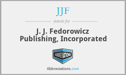 JJF - J. J. Fedorowicz Publishing, Inc.
