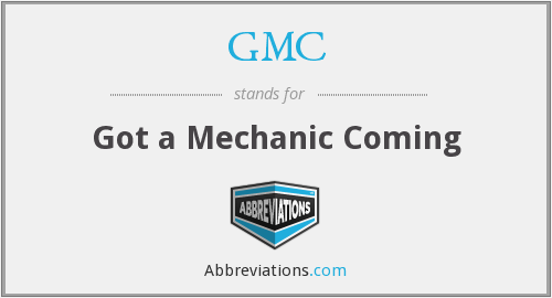 GMC - Got a Mechanic Coming