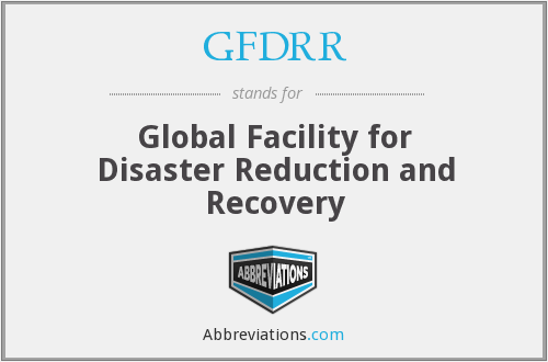 GFDRR - Global Facility for Disaster Reduction and Recovery