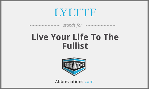 LYLTTF - Live Your Life To The Fullist