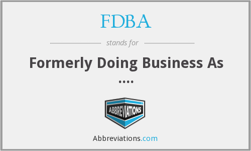 FDBA - Formerly Doing Business As ....