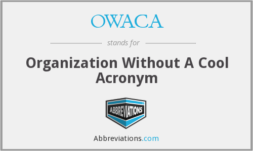 OWACA - Organization Without A Cool Acronym