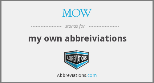 MOW - my own abbreiviations
