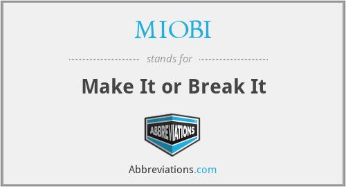MIOBI - Make It or Break It
