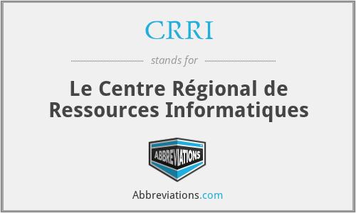 CRRI - Le Centre Régional de Ressources Informatiques