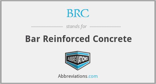 BRC - Bar Reinforced Concrete