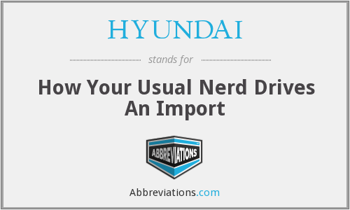 HYUNDAI - How Your Usual Nerd Drives An Import