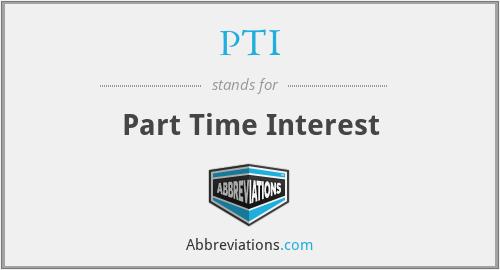 PTI - Part Time Interest