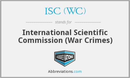 ISC (WC) - International Scientific Commission (War Crimes)