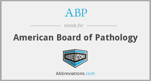 ABP - American Board of Pathology