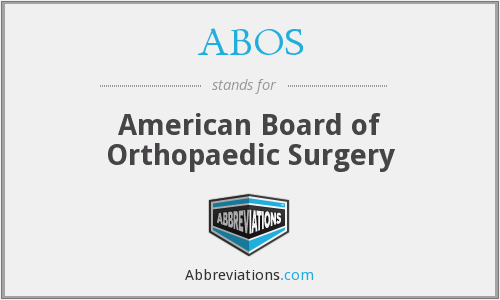 ABOS - American Board of Orthopaedic Surgery
