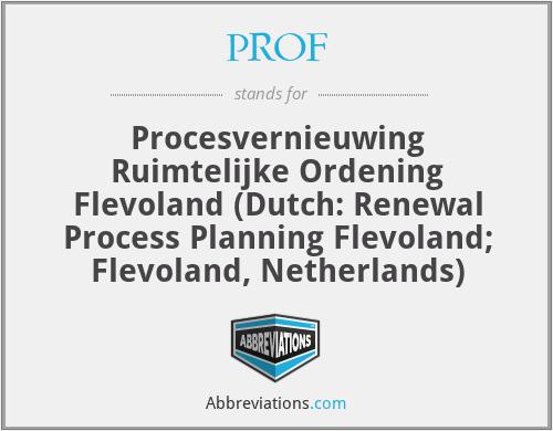 PROF - Procesvernieuwing Ruimtelijke Ordening Flevoland (Dutch: Renewal Process Planning Flevoland; Flevoland, Netherlands)