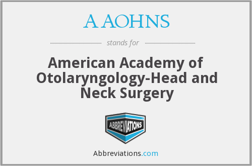 AAOHNS - American Academy of Otolaryngology-Head and Neck Surgery