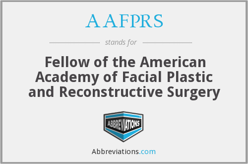 AAFPRS - Fellow of the American Academy of Facial Plastic and Reconstructive Surgery