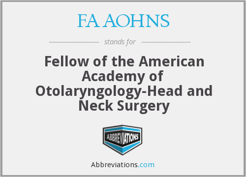 FAAOHNS - Fellow of the American Academy of Otolaryngology-Head and Neck Surgery