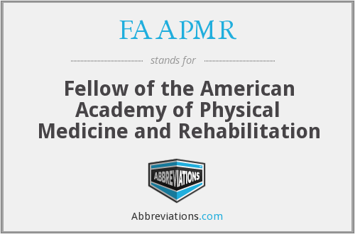 FAAPMR - Fellow of the American Academy of Physical Medicine and Rehabilitation