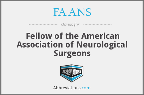 FAANS - Fellow of the American Association of Neurological Surgeons