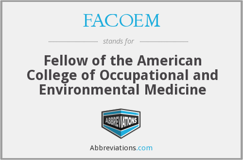 FACOEM - Fellow of the American College of Occupational and Environmental Medicine