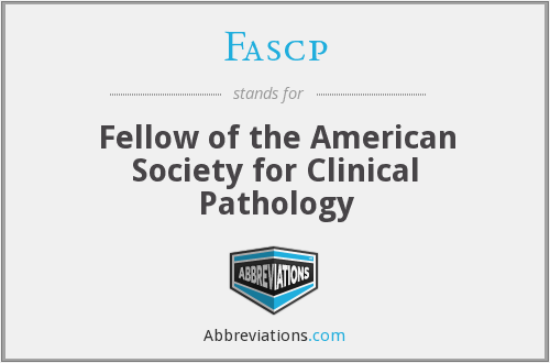 Fascp - Fellow of the American Society for Clinical Pathology