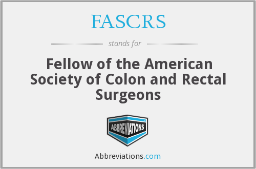 FASCRS - Fellow of the American Society of Colon and Rectal Surgeons