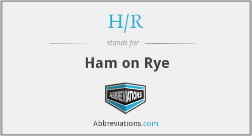 What does H/R stand for?