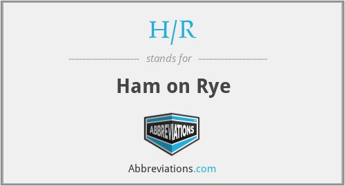 H/R - ham on rye