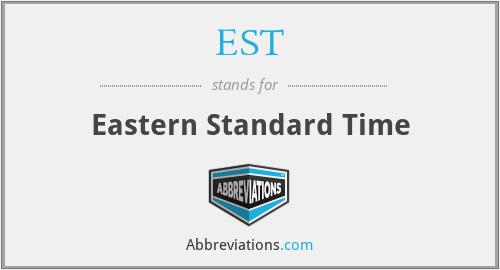 EST - Eastern Standard Time