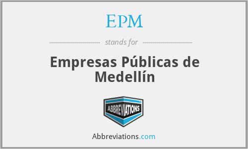 EPM - Empresas Públicas de Medellín