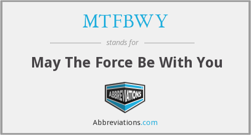 MTFBWY - May The Force Be With You