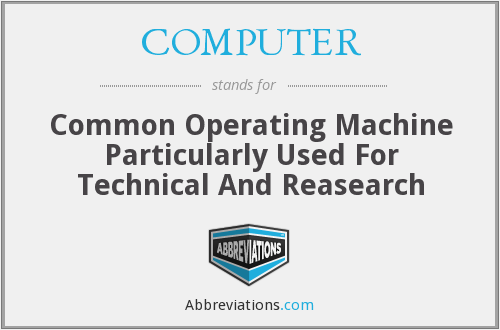 COMPUTER - Common Operating Machine Particularly Used For Technical And Reasearch