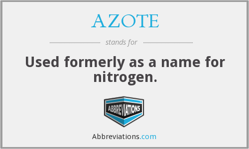 AZOTE - Used formerly as a name for nitrogen.
