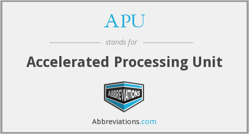 APU - Accelerated Processing Unit