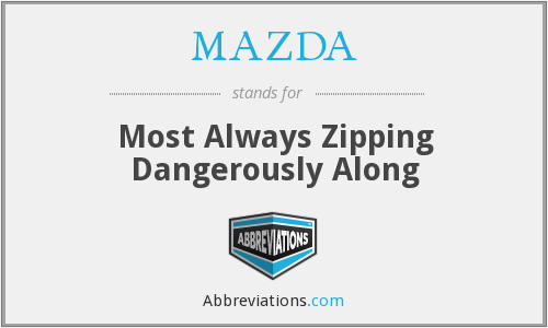 MAZDA - Most Always Zipping Dangerously Along